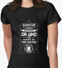 Always Be Yourself Dr Who Then Always Be The Doctor T-shirts Womens Fitted T-Shirt