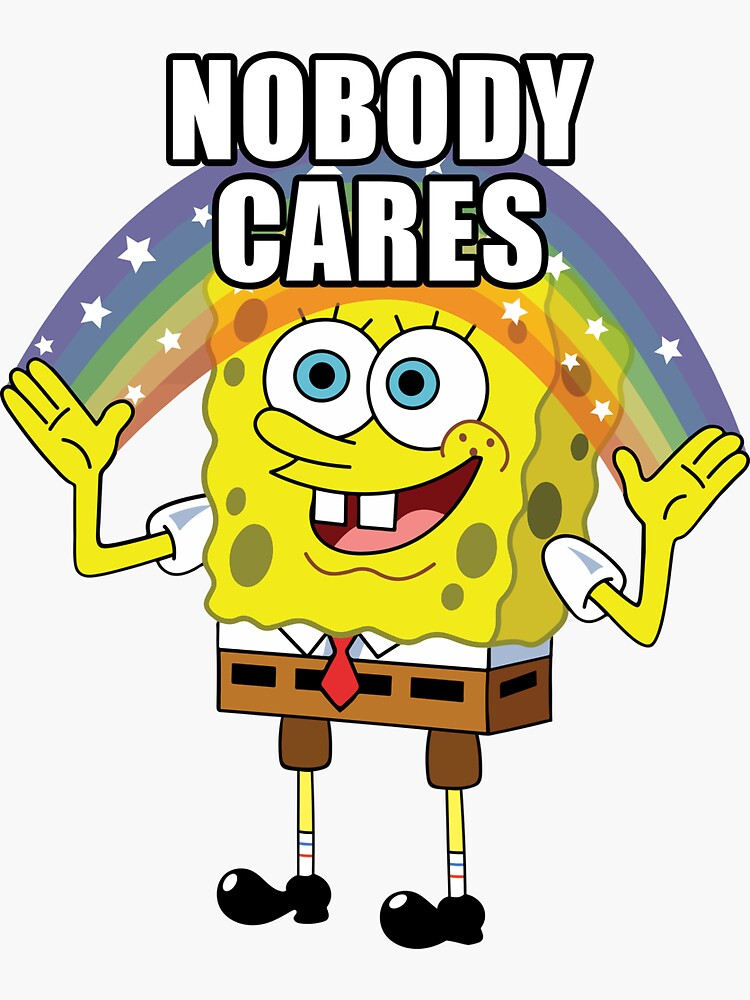 Spongebob Nobody Cares von kirkdstevens