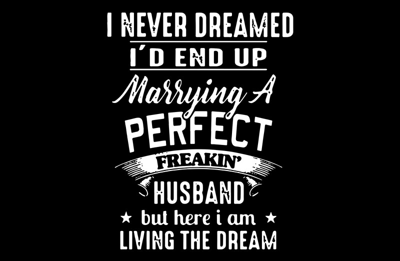 Quot I Never Dreamed I D End Up Marrying A Perfect Freakin