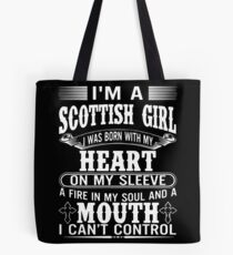 I'm A Scottish Girl I Was Born With My Heart On My Sleeve A Fire In My Soul And A Mouth I Can't Control T-shirts Tote Bag