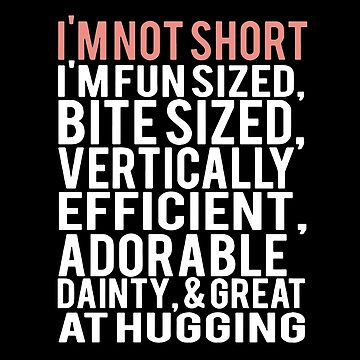 I'm Not Short I'm Fun Sized Bite Sized Vertically Efficient Adorable Dainty T-shirts by wrightronalde