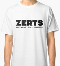 'zerts are what i call desserts. Classic T-Shirt