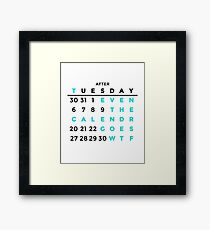 After Tuesday Even The Calendar Goes WTF Funny Design Framed Print