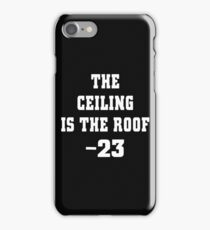 the ceiling is the roof  iPhone Case/Skin