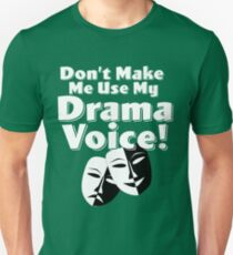 Dont Make Me Use My Drama Voice Design T-Shirt
