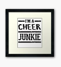I'm a Cheer Junkie - Funny Chearleading Saying  Framed Print