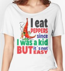 I EAT PEPPERS SINCE I WAS A KID, BUT IT´S NOT EASY Women's Relaxed Fit T-Shirt