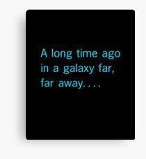 A long time ago in a galaxy far, far away. . . . Canvas Print