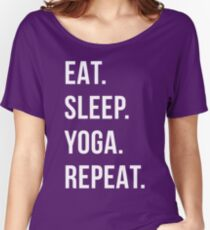 eat sleep yoga repeat Women's Relaxed Fit T-Shirt