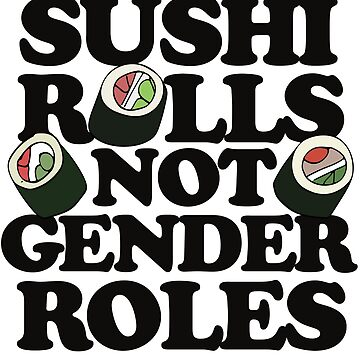 Sushi Rolls not gender roles by Boogiemonst