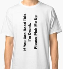 If You Can't Read This I'm Drunk Classic T-Shirt