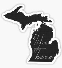 I Like it Here Michigan Sticker