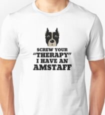 Screw Your Therapy I Have An Amstaff Unisex T-Shirt