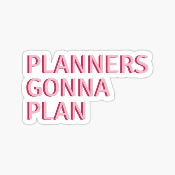 PLANNERS GONNA PLAN Sticker