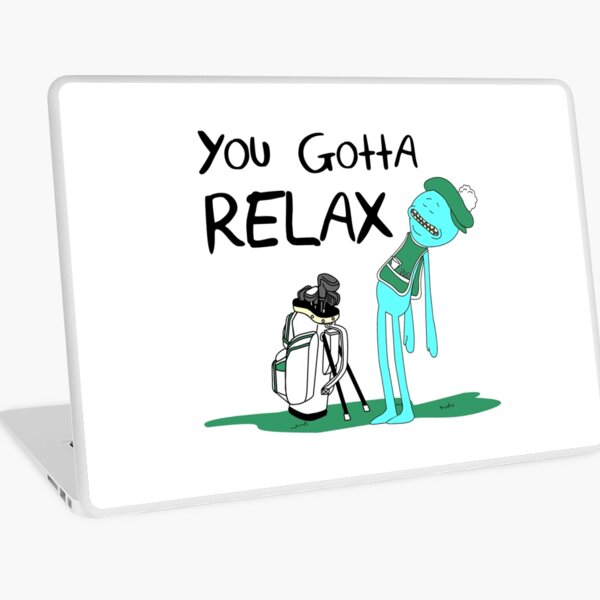 Mr. Meeseeks Quote T-shirt - You Gotta Relax - White Laptop Skin
