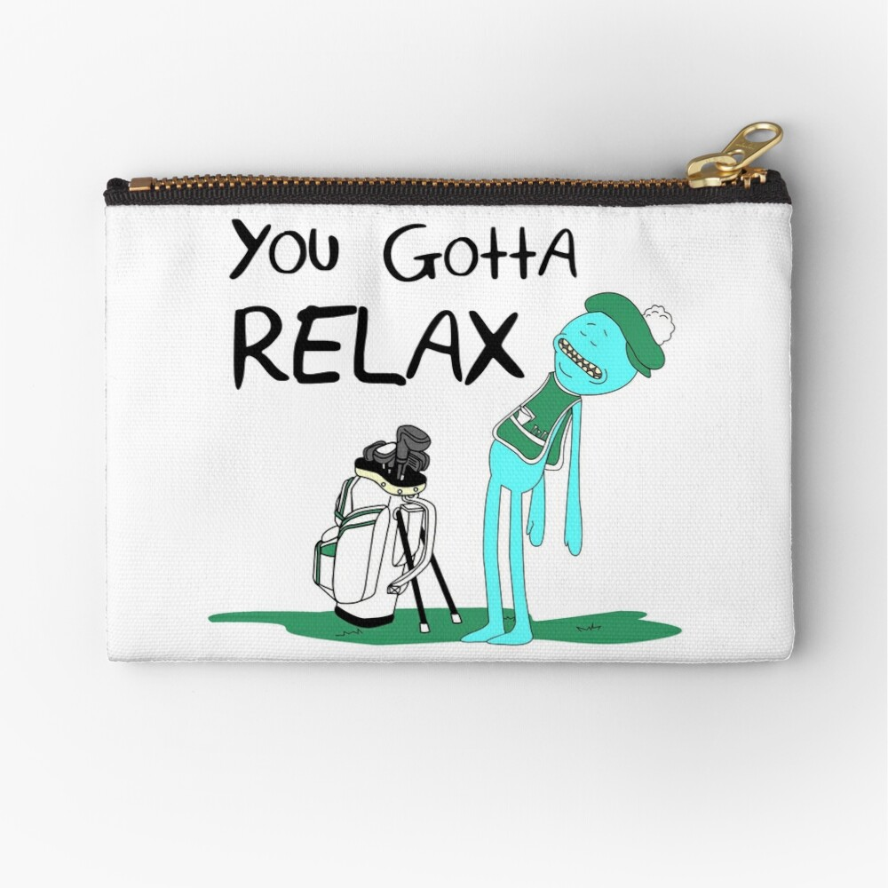 Mr. Meeseeks Quote T-shirt - You Gotta Relax - White Zipper Pouch