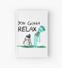 Mr. Meeseeks Quote T-shirt - You Gotta Relax - White Hardcover Journal