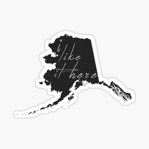 I Like it Here Alaska Sticker
