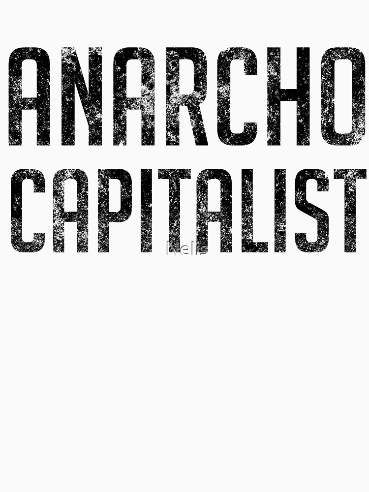 Anarcho Capitalist Libertarian Anarchist by Nelis