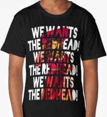 We Wants the Redhead! Long T-Shirt