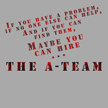 Then Maybe You Can Hire... The A-Team by C0de-7