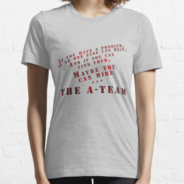 Then Maybe You Can Hire... The A-Team Essential T-Shirt
