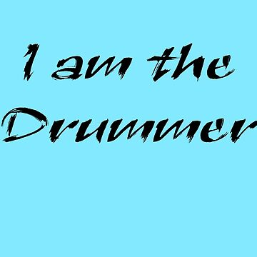 I am the Drummer - T-Shirt Band Sticker  by deanworld