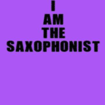 I am the Saxophonist - Saxophone Player T-Shirt by deanworld
