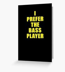 Band - I Prefer The Bass Player Is The Best - Shirt Greeting Card