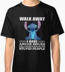 Walk Away I Have Anger Issues And A Serious Dislike For Stupid People Stitch T-shirts Classic T-Shirt