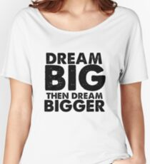 Dream Big  Women's Relaxed Fit T-Shirt