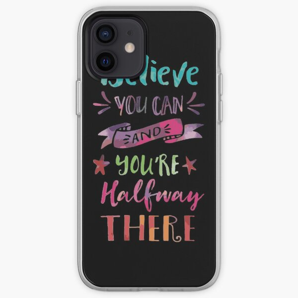 Believe You Can And You're Halfway There iPhone Soft Case