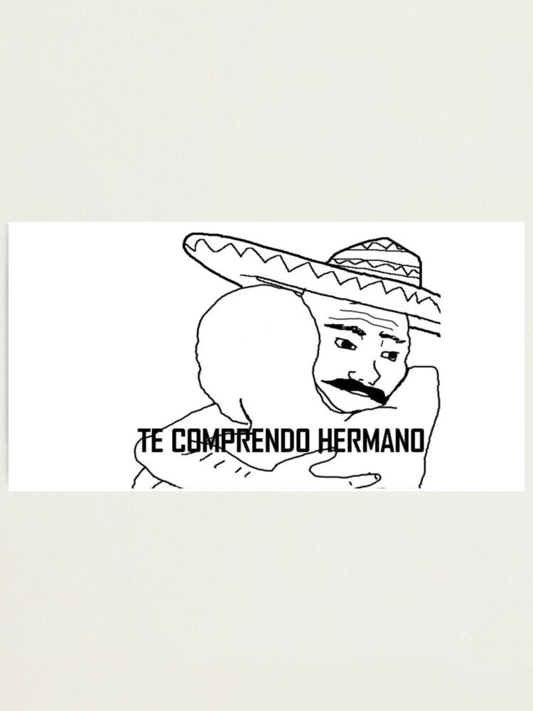 Alternate view of Te Comprendo Hermano Meme I know that feel bro Photographic Print