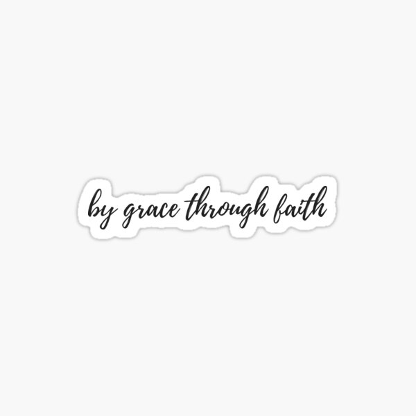 by grace through faith Sticker
