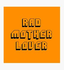 Rad Mother Lover Photographic Print