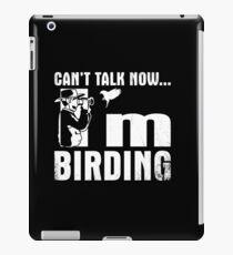 Cant Talk Now Im Birding Shirt iPad Case/Skin