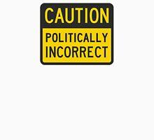 Caution Politically Incorrect Unisex T-Shirt