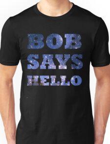 Bob Says Hello  Unisex T-Shirt