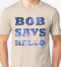 Bob Says Hello  T-Shirt