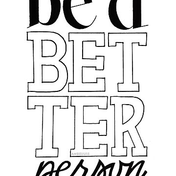Be A Better Person by ambieliu15