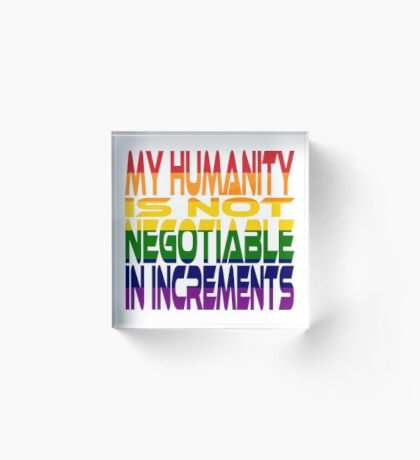 My Humanity is Not Negotiable in Increments 2.0 Acrylic Block