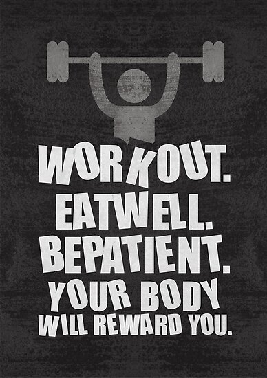 Workout Eat Well Be Patient Your Body Will Reward You