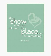 """""""The Show Must Go All Over the Place Or Something"""" Finn Hudson Glee Quote Photographic Print"""