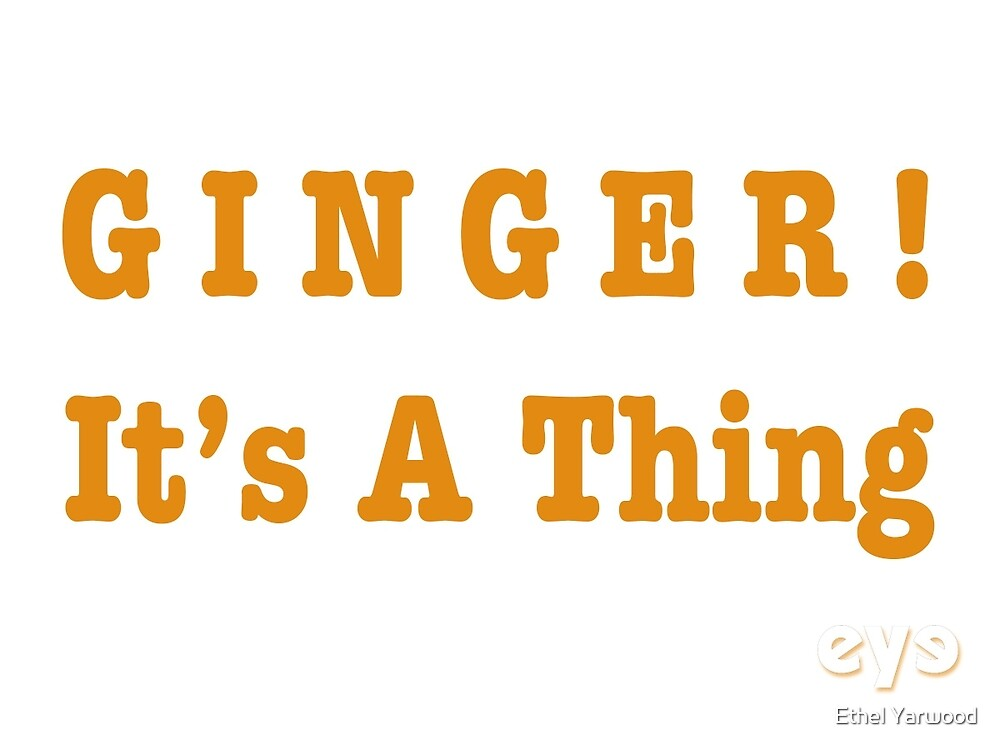 GINGER! It's A Thing by Ethel Yarwood