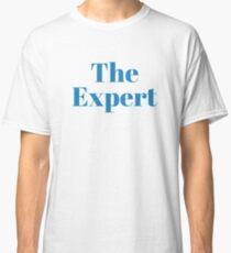 Be The Original The Expert Shirt Classic T-Shirt