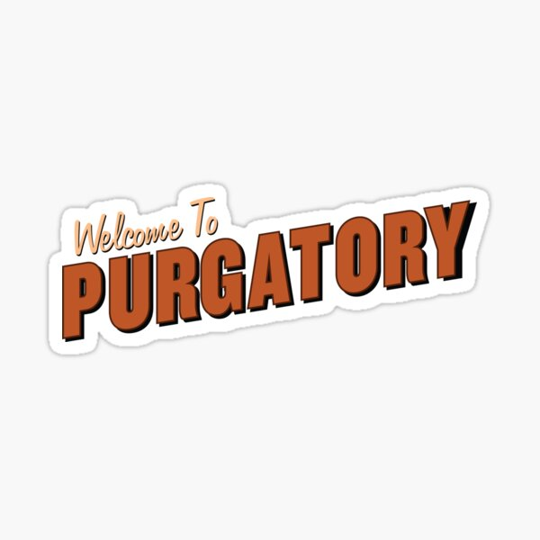 Welcome to Purgatory Sticker