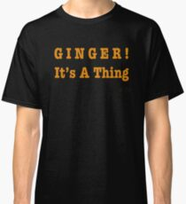 GINGER! It's A Thing Classic T-Shirt