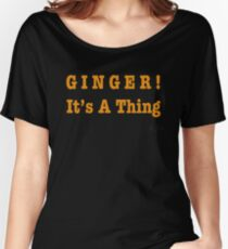 GINGER! It's A Thing Women's Relaxed Fit T-Shirt