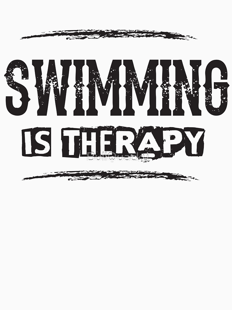 Swimming Is Therapy - Funny Swimmer Saying  by BullQuacky