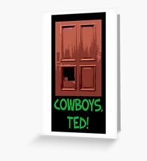 Cowboys, Ted! Greeting Card